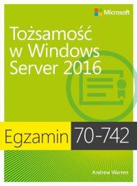 Egzamin 70-742: Tożsamość w Windows Server 2016 - Andrew James Warren