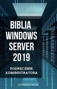 Biblia Windows Server 2019. Podręcznik Administratora - Krzysztof Wołk