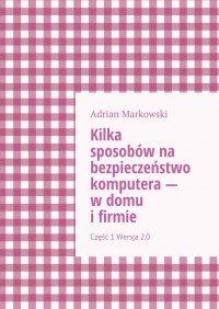 Kilka sposobów na bezpieczeństwo komputera— wdomu ifirmie - Adrian Markowski