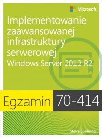 Egzamin 70-414: Implementowanie zaawansowanej infrastruktury serwerowej Windows Server 2012 R2 - Steve Suehring