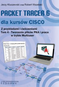 Packet Tracer 6 dla kursów CISCO Tom 4 - Jerzy Kluczewski