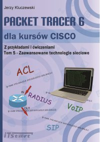 Packet Tracer 6 dla kursów CISCO TOM 5 - Zaawansowane technologie sieciowe - Jerzy Kluczewski