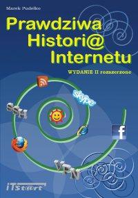 Prawdziwa Historia Internetu  - wydanie II rozszerzone - Marek Pudełko