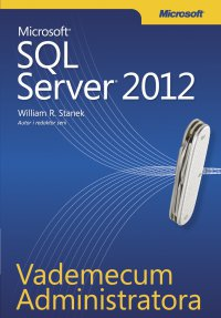 Vademecum Administratora Microsoft SQL Server 2012 - William R. Stanek