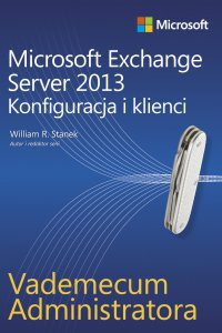Vademecum administratora Microsoft Exchange Server 2013 - Konfiguracja i klienci - William R. Stanek