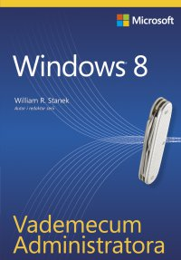 Vademecum Administratora Windows 8 - William R. Stanek