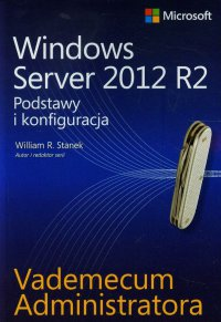 Vademecum administratora Windows Server 2012 R2 Podstawy i konfiguracja - William R. Stanek