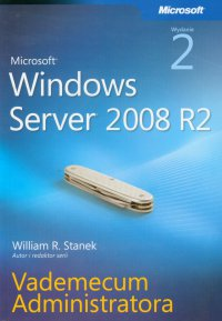 Microsoft Windows Server 2008 R2 Vademecum administratora - William R. Stanek