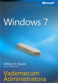 Windows 7 Vademecum Administratora - William R. Stanek