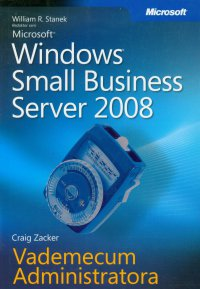 Microsoft Windows Small Business Server 2008 Vademecum Administratora - William R. Stanek
