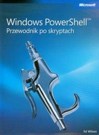 Windows PowerShell Przewodnik po skryptach - Ed Wilson