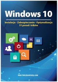Windows 10  Instalacja, zabezpieczanie, optymalizacja, 51 porad i trików - Opracowanie zbiorowe