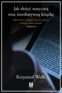 Jak złożyć statyczną oraz interaktywną książkę. Skład tekstu ciągłego w języku polskim (InDesign, Adobe Animate). Wydanie II - Krzysztof Wołk
