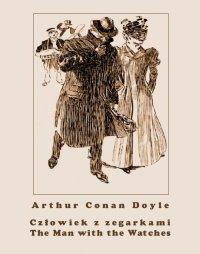 Człowiek z zegarkami. The Man with the Watches - Opracowanie zbiorowe , Arthur Conan Doyle