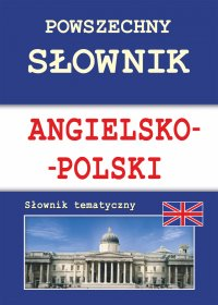 Powszechny słownik angielsko-polski. Słownik tematyczny - Justyna Nojszewska
