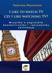 I like to watch TV czy I like watching TV? Wszystko o angielskim bezokoliczniku i rzeczowniku odsłownym - Radosław Więckowski