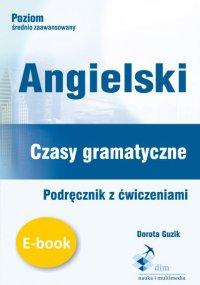 Angielski. Czasy gramatyczne. Podręcznik z ćwiczeniami - Dorota Guzik