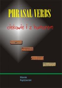 Phrasal verbs - ciekawie i z humorem - Marek Kędzierski