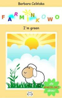 Angielski dla dzieci. Farminkowo. I'm green - Barbara Celińska