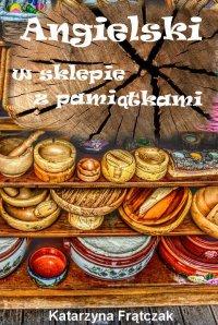 Angielski w sklepie z pamiątkami - Katarzyna Frątczak