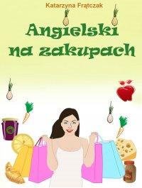 Angielski na zakupach - Katarzyna Frątczak