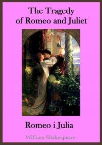 The Tragedy of Romeo and Juliet. Romeo i Julia - publikacja w języku angielskim i polskim - William Shakespeare