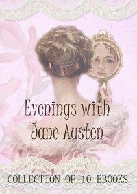 Evenings with Jane Austen. Collection of 10 ebooks - Jane Austen