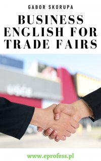 Business English For Trade Fairs - Gabor Skorupa