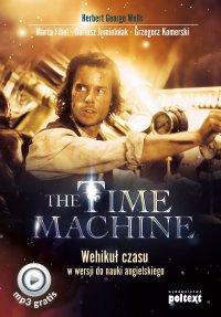 The Time Machine. Wehikuł czasu w wersji do nauki angielskiego - Herbert George Wells, Herbert George Wells