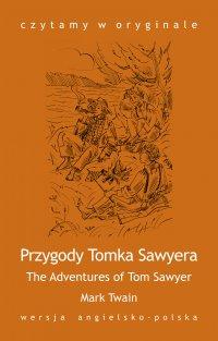"""""""The Adventures of Tom Sawyer / Przygody Tomka Sawyera"""" - Mark Twain, Opracowanie zbiorowe"""