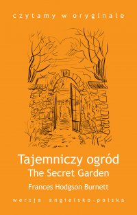 """The Secret Garden / Tajemniczy ogród"" - Burnett Frances Hodgson"