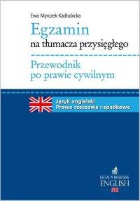 Egzamin na tłumacza przysięgłego. Przewodnik po prawie cywilnym. Język angielski - prawo rzeczowe i spadkowe - Ewa Myrczek-Kadłubicka