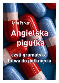 Angielska pigułka, czyli gramatyka łatwa do połknięcia - Anna Parker