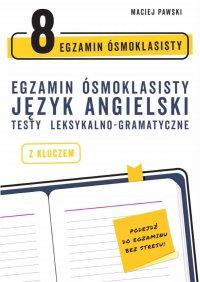 Egzamin ósmoklasisty z języka angielskiego: testy leksykalno-gramatyczne - Maciej Pawski