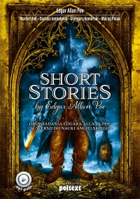 Short Stories by Edgar Allan Poe. Opowiadania Edgara Allana Poe w wersji do nauki angielskiego - Edgar Allan Poe, Edgar Allan Poe