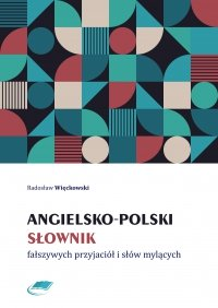 Angielsko-polski słownik fałszywych przyjaciół i słów mylących - Radosław Więckowski