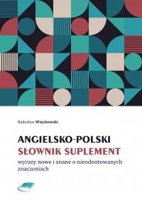 Angielsko-polski słownik suplement. Wyrazy nowe i znane o nieodnotowanych znaczeniach - Radosław Więckowski