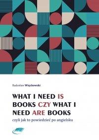 What I need is books czy What I need are books czyli jak to powiedzieć po angielsku - Radosław Więckowski