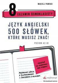 Egzamin ósmoklasisty. Język angielski. 500 słówek, które musisz znać! - Maciej Pawski