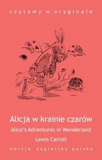 """""""Alice's Adventures in Wonderland / Alicja w krainie czarów"""" - Opracowanie zbiorowe , Lewis Carroll"""