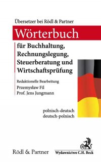 Słownik audytu, doradztwa podatkowego, księgowości i rachunkowości Wörterbuch für Buchhaltung, Rechnungslegung, Steuerberatung und Wirtschaftsprüfung - Przemysław Fil