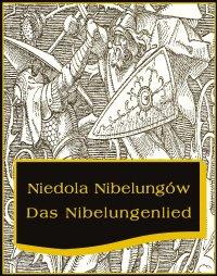 Niedola Nibelungów inaczej Pieśń o Nibelungach. Das Nibelungenlied - Nieznany