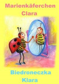 Niemiecki dla dzieci - bajka dwujęzyczna z ćwiczeniami. Marienkäferchen Clara - Biedroneczka Klara - Justyna Piecyk