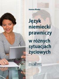 Język Niemiecki Prawniczy w Różnych Sytuacjach Życiowych - Joanna Mudel