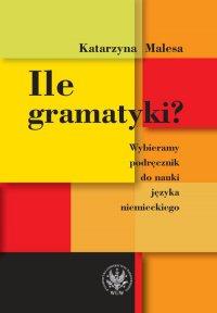Ile gramatyki? Wybieramy podręcznik do nauki języka niemieckiego - Katarzyna Malesa