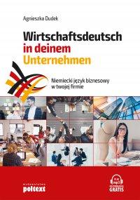 Niemiecki język biznesowy w twojej firmie. Wirtschaftsdeutsch in deinem Unternehmen - Agnieszka Dudek