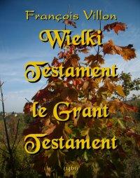 Wielki Testament. Le Grant Testament (1461) - Tadeusz Boy-Żeleński, François Villon
