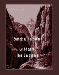Zamek w Karpatach. Le Château des Carpathes - Jules Verne, Anonim