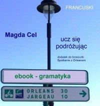 Francuski, ucz się podróżując - Orlean. Gramatyka. - Magda Cel
