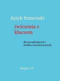 Język francuski, ćwiczenia z kluczem dla początkujących i średnio zaawansowanych - Magda Cel